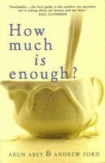 How Much is Enough? - Arun Abey