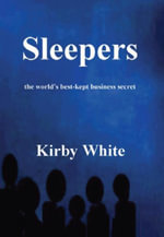 Sleepers : the world's best-kept business secret - Kirby White