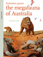 Prehistoric Giants : The Megafauna of Australia  : Museum Victoria Nature Series : Book 2 - Danielle Clode