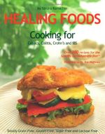 Healing Foods : Cooking for Celiacs, Colitis, Crohn's and IBS - Sandra Ramacher