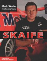 Mark Skaife : The Racing Years : The Official Illustrated History - Andrew Clarke