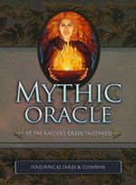 Mythic Oracle : of the Ancient Greek Pantheon - Carisa Mellado