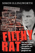 Filthy Rat : One man's stand against police corruption and Melbourne's gangland war - Simon Illingworth