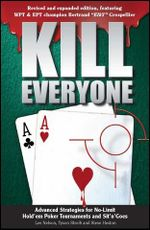 Kill Everyone : Advanced Strategies For No-Limit Hold'em Poker Tournaments and Sit 'n' Goes - Lee Nelson