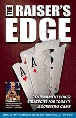 The Raiser's Edge : Tournament-Poker Strategies for Today's Aggressive Game - Bertrand Grospellier