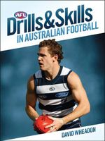 Drills & Skills in Australian Football  : AFL -  Aussie Rules Football Skills Manual - David Wheadon