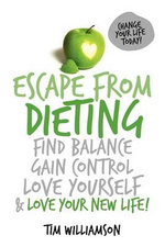 Escape from Dieting : Find Balance, Gain Control, Love yourself and Love your new Life - Tim Andrew Williamson