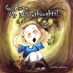 Go Away, Mr Worrythoughts! - Nicky Johnston