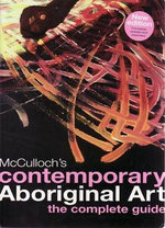 McCulloch's Contemporary Aboriginal Art : The Complete Guide - Susan McCulloch