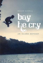 Boy He Cry : An Island Odyssey - Roger Averill