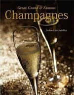 Great, Grand and Famous Champagnes : Behind the Bubbles - Jayne Powell