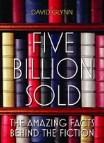 Five Billion Sold : The Amazing Facts Behind the Fiction - David Glynn