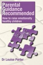 Parental Guidance Recommended : How to Raise Emotionally Healthy Children - Dr Louise Porter