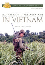 In Vietnam : Australian Army Campaigns Series: Book 3 - Albert Palazzo
