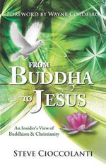 From Buddha to Jesus : an Insider's View of Buddhism and Christianity - Steve Cioccolanti