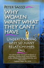 Why Women Want What They Can't Have : Understanding Why So Many Relationships Fail - Peter Andrew Sacco