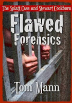 Flawed Forensics : The Splatt Case and Stewart Cockburn - Tom Mann