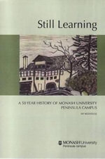 Still Learning : A 50 Year History of Monash University Peninsula Campus - Fay Woodhouse