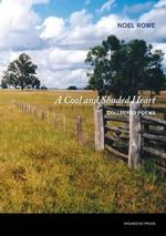 Cool and Shaded Heart : Collected Poems - Noel Rowe