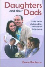 Daughters and Their Dads : Tips for Fathers, Adult Daughters, Husbands and Father-figures - Bruce Robinson