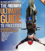 Freerider MX's Ultimate Guide to Freestyle : Two Incredible Athletes, One Epic Rivalry and the ... - Steve Sommerfield