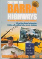 Cruisin' The Barra Highways : A True Blue Guide To Camping, Fishing & Travelling In The Aussie Outdoors - Lyndon Anlezark