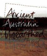 Ancient Australia Unearthed - Alethea Kinsela