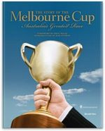 The Story of The Melbourne Cup : Australia's Greatest Race