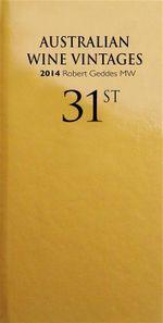 Australian Wine Vintages : 31st Edition 2014 - Robert Geddes MW