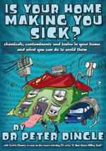 Is Your Home Making You Sick? : Chemicals Contaminants and Toxins in Your Home What You Can Do to Avoid - Peter Dingle