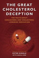 The Great Cholesterol Deception : The3 Truth About Cholesterol and Cholesterol Lowering Medication - Peter Dingle