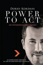 Power to Act : An Entrepreneurs' Vision - Dorry Kordahi