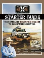 Pat Callinans 4x4 Starter Guide : Your Practical Beginners Guide to Four-Wheel Driving - Pat Callinan