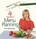 4 Ingredients - Menu Planning - Kim McCosker