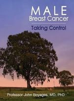 Male Breast Cancer : Taking Control - John Professor, MD, PhD Boyages