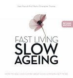 Fast Living, Slow Ageing : How to Age Less, Look Great, Live Longer, Get More - Kate Marie