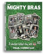 The Mighty Bras : A Suburban Football Story with Intestinal Fortitude - Paul Connolly