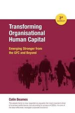 Transforming Organisational Human Capital - Emerging Stronger from the Gfc and Beyond - 3rd Edition - Colin Beames