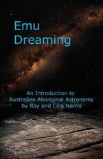 Emu Dreaming : An Introduction to Australian Aboriginal Astronomy - Ray Norris