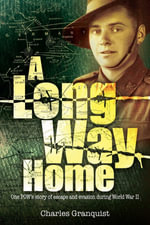 A Long Way Home : One POW's Journey Of Escape And Evasion - Charles Granquist