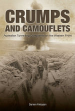 Crumps and Camouflets  : Australian Companies Tunnelling on the Western Front - Damien Finlayson