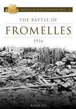 The Battle of Fromelles 1916 : Australian Army Campaigns Series: Book 8 - Roger Lee