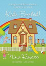 Kids Sorted : A simple and effective guide to organising your Kids - Nina Rosace