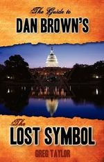 The Guide to Dan Brown's the Lost Symbol : Freemasonry, Noetic Science, and the Hidden History of America - Greg Taylor