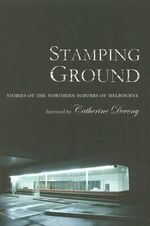 Stamping Ground : An Anthology : Stories of the Northern Suburbs of Melbourne