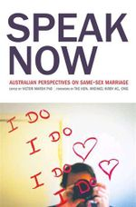 Speak Now : Australian Perspectives on Same-Sex Marriage - Victor Marsh