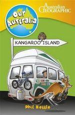 Kangaroo Island : Our Australia - Phil Kettle