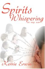 Spirits Whispering in My Ear - Kerrie Erwin