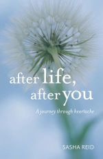 After Life, After You : True Stories of Love, Grief and Hope - S.K. Reid