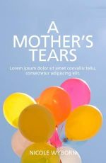 A Mother's Tears :  A Story of Stillbirth and Life - Nicole Wyborn